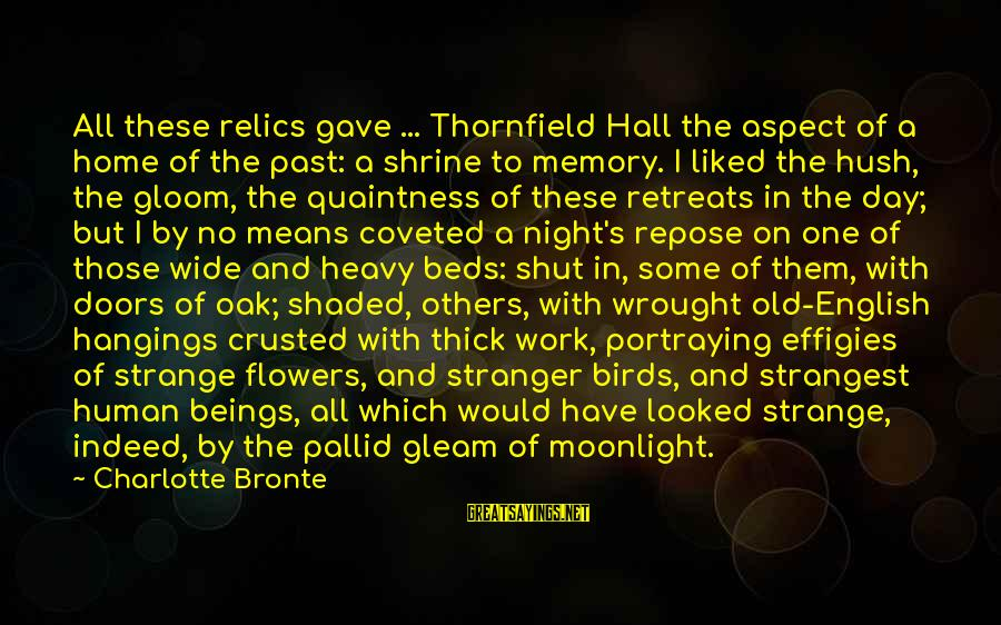 Means Of Old Sayings By Charlotte Bronte: All these relics gave ... Thornfield Hall the aspect of a home of the past: