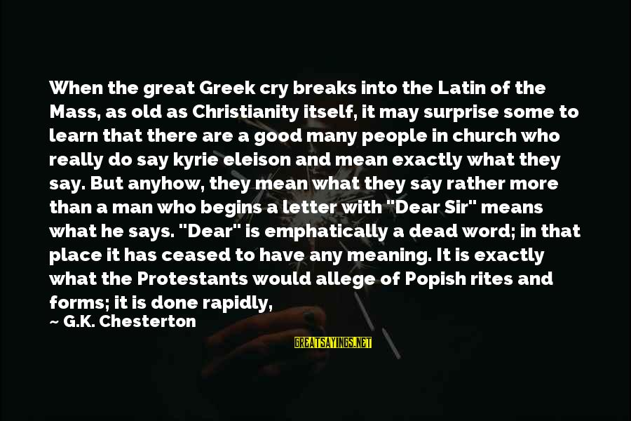Means Of Old Sayings By G.K. Chesterton: When the great Greek cry breaks into the Latin of the Mass, as old as