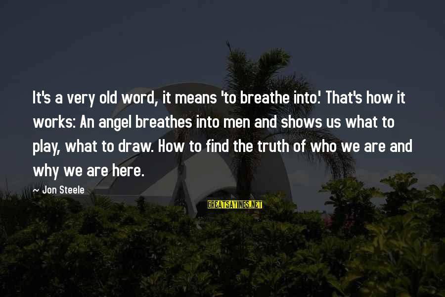 Means Of Old Sayings By Jon Steele: It's a very old word, it means 'to breathe into.' That's how it works: An