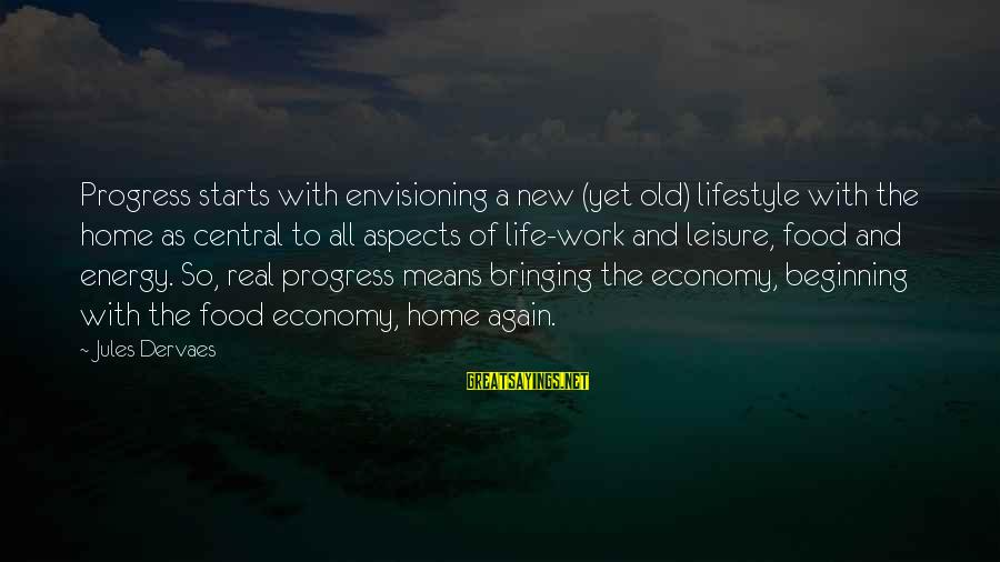 Means Of Old Sayings By Jules Dervaes: Progress starts with envisioning a new (yet old) lifestyle with the home as central to