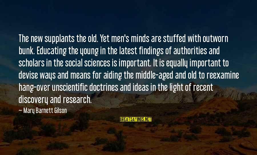 Means Of Old Sayings By Mary Barnett Gilson: The new supplants the old. Yet men's minds are stuffed with outworn bunk. Educating the