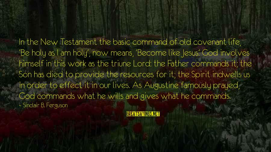 Means Of Old Sayings By Sinclair B. Ferguson: In the New Testament the basic command of old covenant life, 'Be holy as I