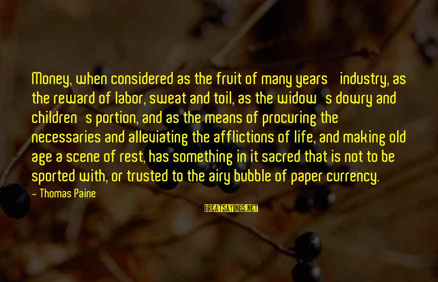 Means Of Old Sayings By Thomas Paine: Money, when considered as the fruit of many years' industry, as the reward of labor,