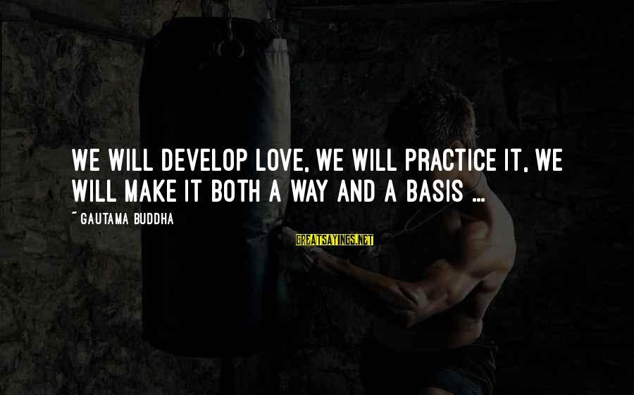 Measuring Stick Sayings By Gautama Buddha: We will develop love, we will practice it, we will make it both a way