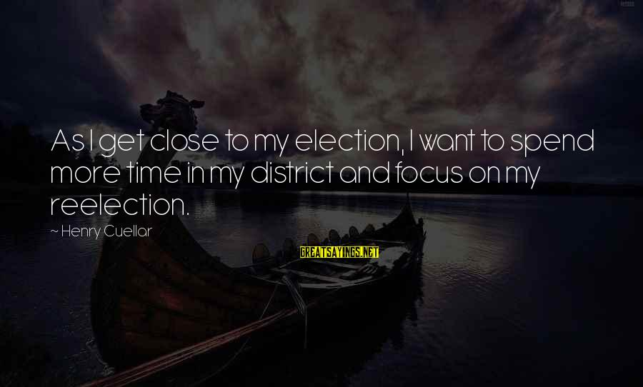 Measuring Stick Sayings By Henry Cuellar: As I get close to my election, I want to spend more time in my