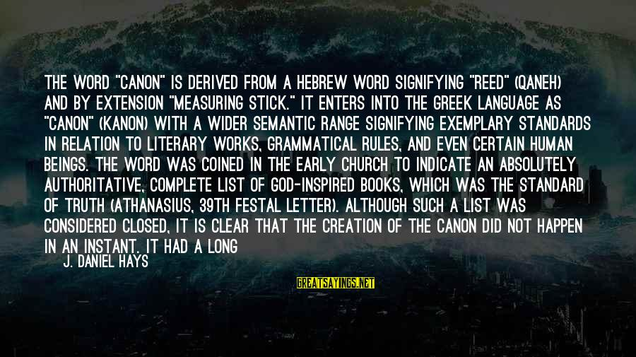 """Measuring Stick Sayings By J. Daniel Hays: The word """"canon"""" is derived from a Hebrew word signifying """"reed"""" (qaneh) and by extension"""