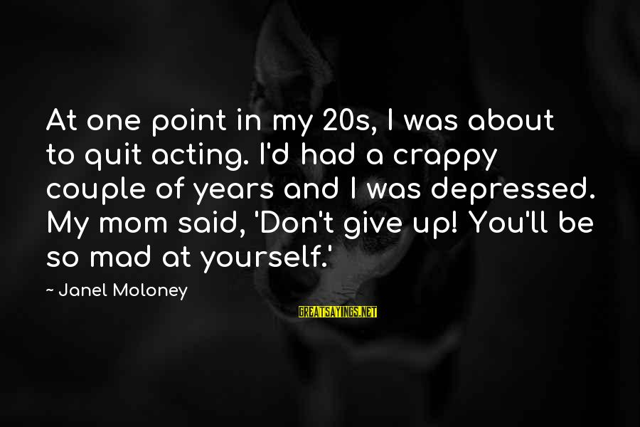 Measuring Stick Sayings By Janel Moloney: At one point in my 20s, I was about to quit acting. I'd had a