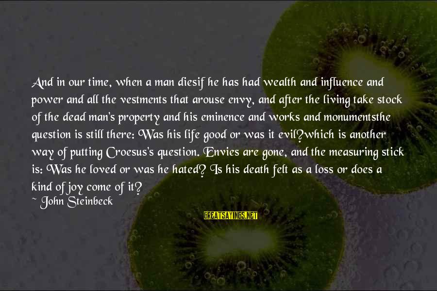 Measuring Stick Sayings By John Steinbeck: And in our time, when a man diesif he has had wealth and influence and