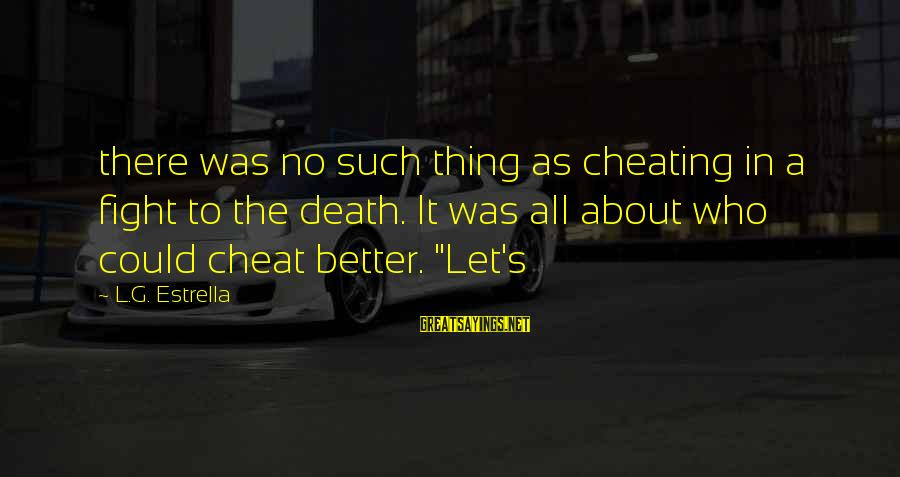 Measuring Stick Sayings By L.G. Estrella: there was no such thing as cheating in a fight to the death. It was