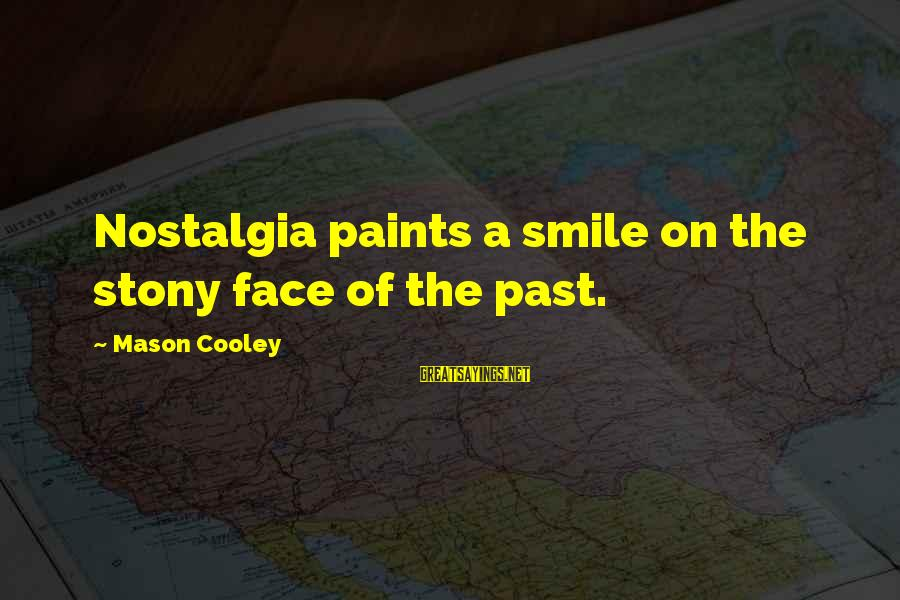 Measuring Stick Sayings By Mason Cooley: Nostalgia paints a smile on the stony face of the past.
