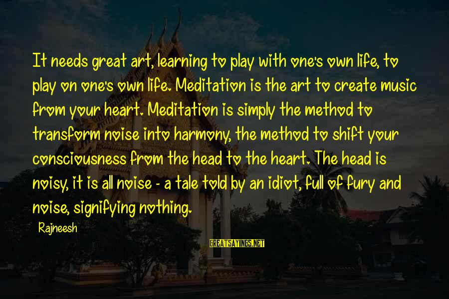 Measuring Stick Sayings By Rajneesh: It needs great art, learning to play with one's own life, to play on one's