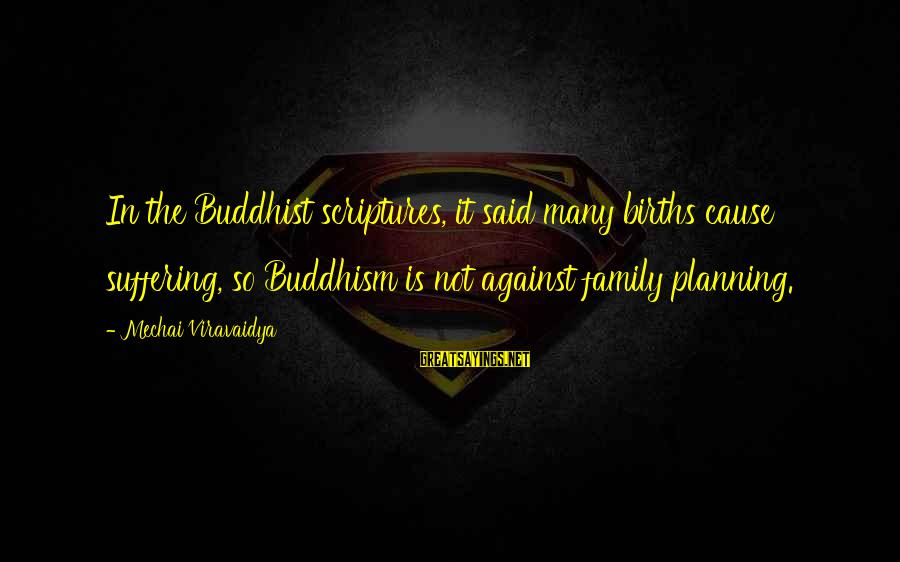 Mechai Viravaidya Sayings By Mechai Viravaidya: In the Buddhist scriptures, it said many births cause suffering, so Buddhism is not against