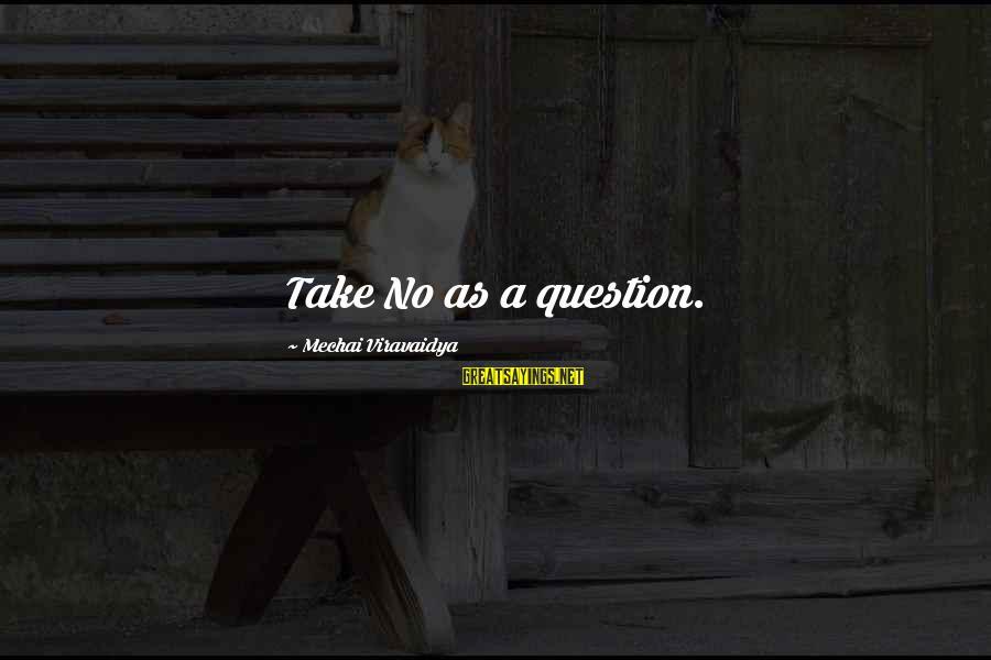 Mechai Viravaidya Sayings By Mechai Viravaidya: Take No as a question.