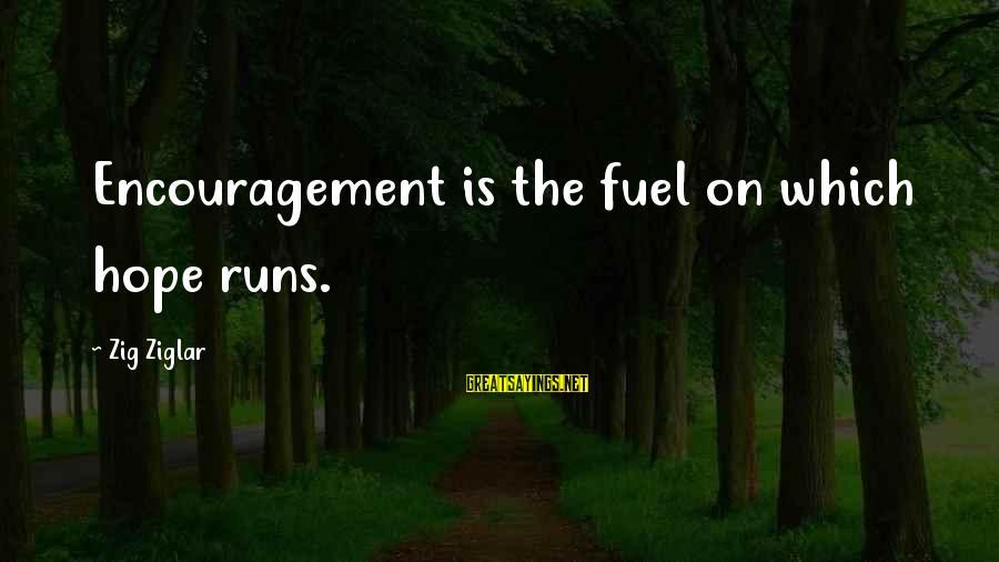 Mechanizable Sayings By Zig Ziglar: Encouragement is the fuel on which hope runs.