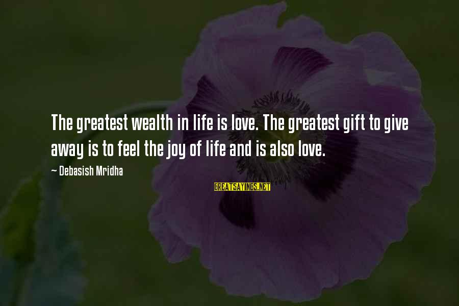 Media And Stereotypes Sayings By Debasish Mridha: The greatest wealth in life is love. The greatest gift to give away is to