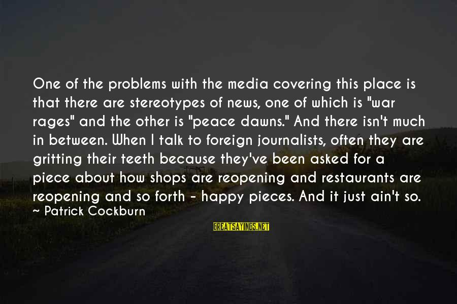 Media And Stereotypes Sayings By Patrick Cockburn: One of the problems with the media covering this place is that there are stereotypes