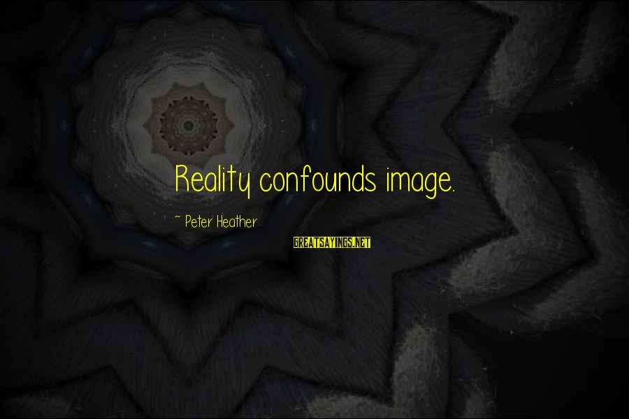 Media And Stereotypes Sayings By Peter Heather: Reality confounds image.