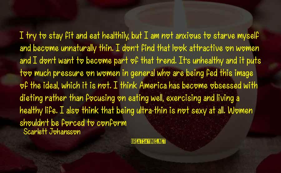 Media And Stereotypes Sayings By Scarlett Johansson: I try to stay fit and eat healthily, but I am not anxious to starve