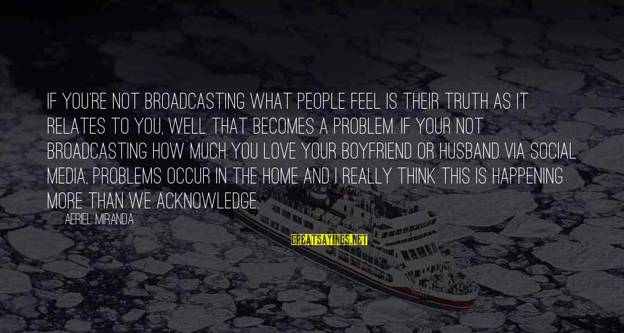 Media Broadcasting Sayings By Aeriel Miranda: If you're not broadcasting what people feel is their truth as it relates to you,