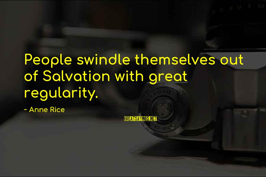 Media Broadcasting Sayings By Anne Rice: People swindle themselves out of Salvation with great regularity.
