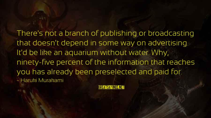 Media Broadcasting Sayings By Haruki Murakami: There's not a branch of publishing or broadcasting that doesn't depend in some way on