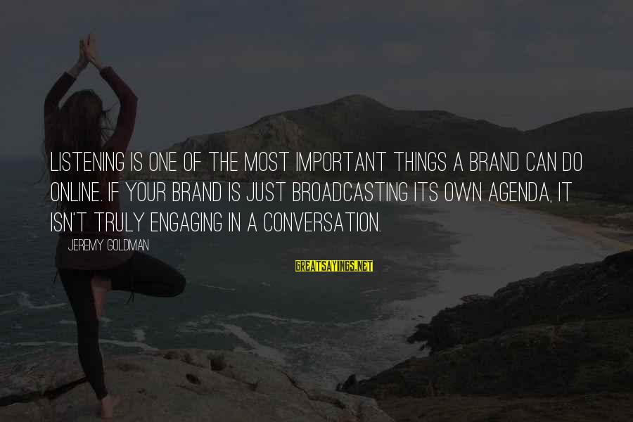Media Broadcasting Sayings By Jeremy Goldman: Listening is one of the most important things a brand can do online. If your