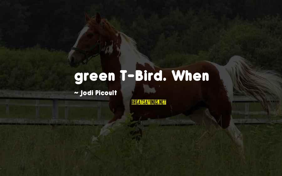Media Broadcasting Sayings By Jodi Picoult: green T-Bird. When