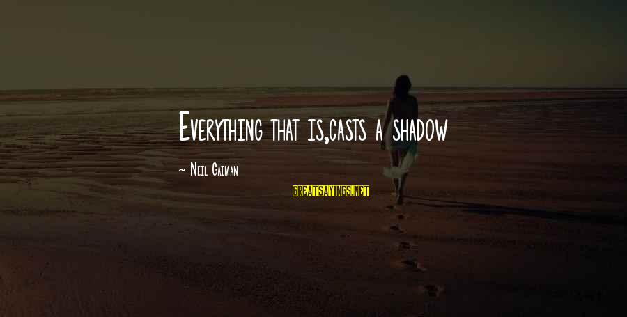Media Broadcasting Sayings By Neil Gaiman: Everything that is,casts a shadow