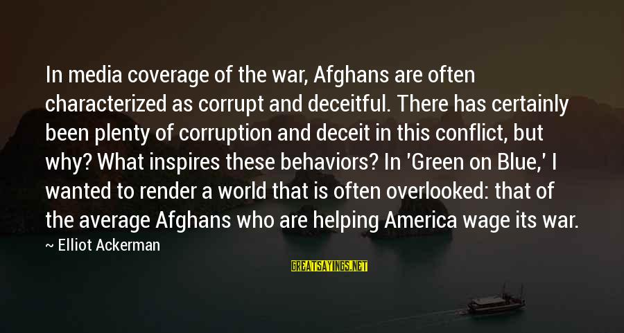 Media Corruption Sayings By Elliot Ackerman: In media coverage of the war, Afghans are often characterized as corrupt and deceitful. There