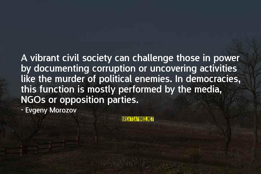 Media Corruption Sayings By Evgeny Morozov: A vibrant civil society can challenge those in power by documenting corruption or uncovering activities