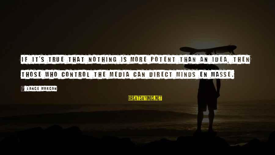 Media Corruption Sayings By Lance Morcan: If it's true that nothing is more potent than an idea, then those who control
