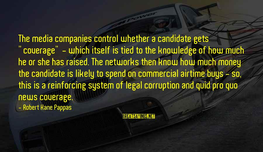 """Media Corruption Sayings By Robert Kane Pappas: The media companies control whether a candidate gets """"coverage"""" - which itself is tied to"""
