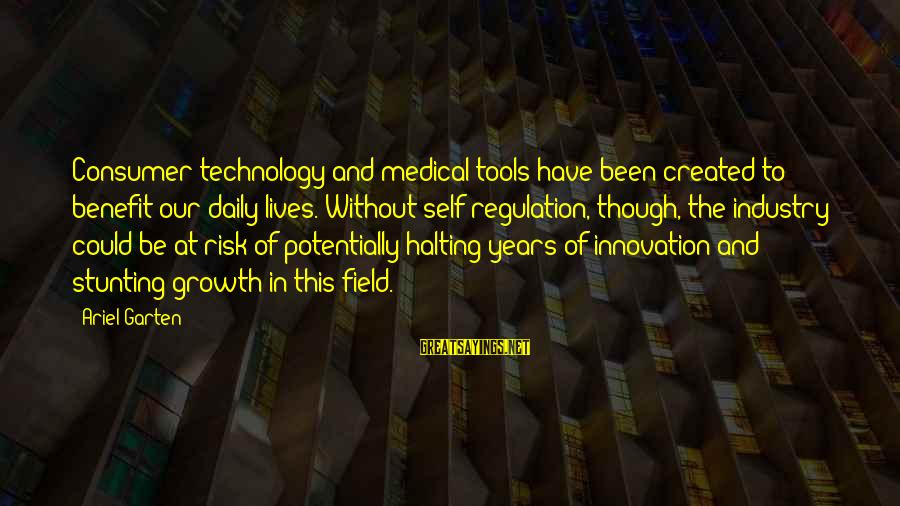 Medical Field Sayings By Ariel Garten: Consumer technology and medical tools have been created to benefit our daily lives. Without self-regulation,