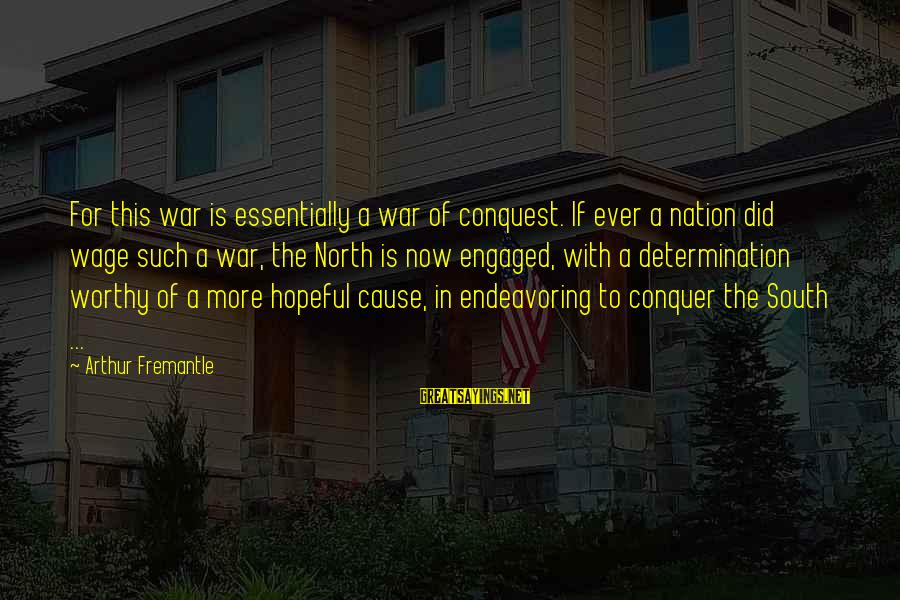 Medical Field Sayings By Arthur Fremantle: For this war is essentially a war of conquest. If ever a nation did wage