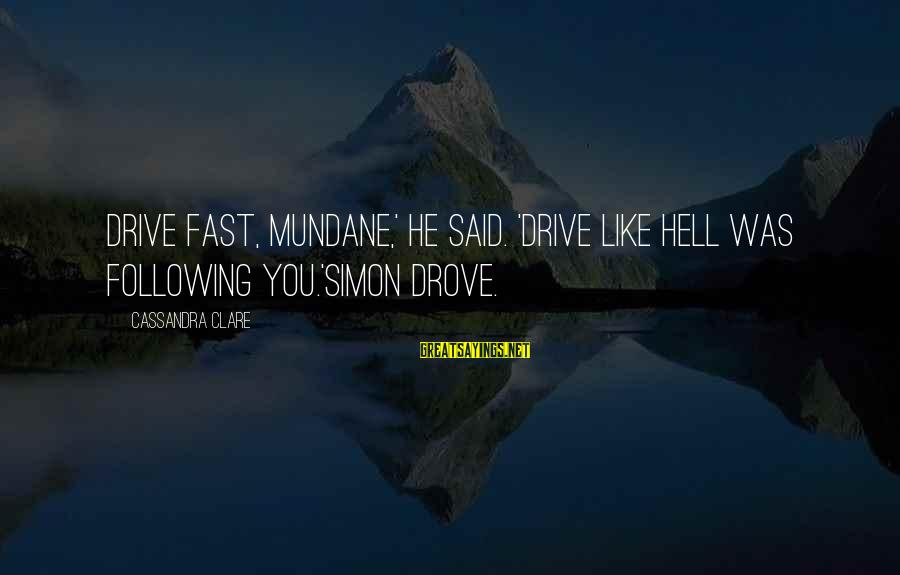 Medical Field Sayings By Cassandra Clare: Drive fast, mundane,' he said. 'Drive like hell was following you.'Simon drove.