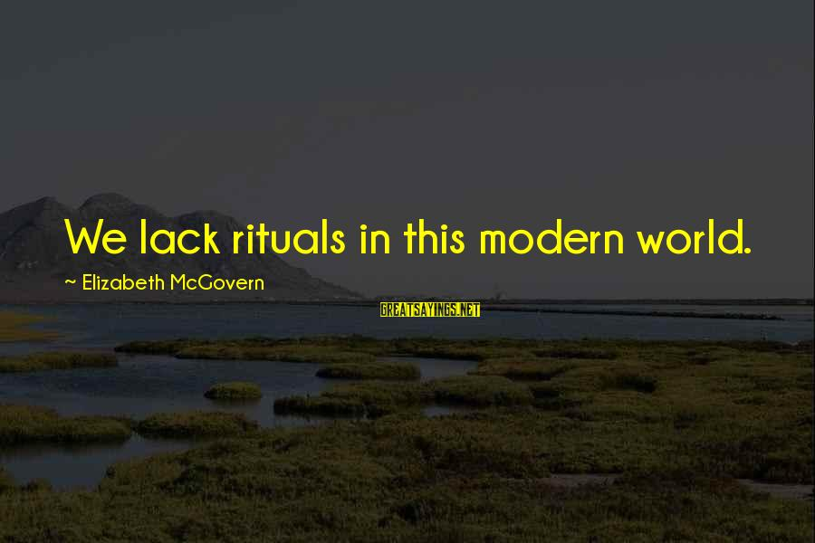 Medical Field Sayings By Elizabeth McGovern: We lack rituals in this modern world.