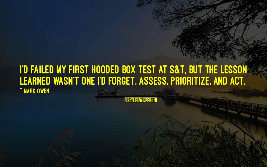 Medical Field Sayings By Mark Owen: I'd failed my first hooded box test at S&T, but the lesson learned wasn't one