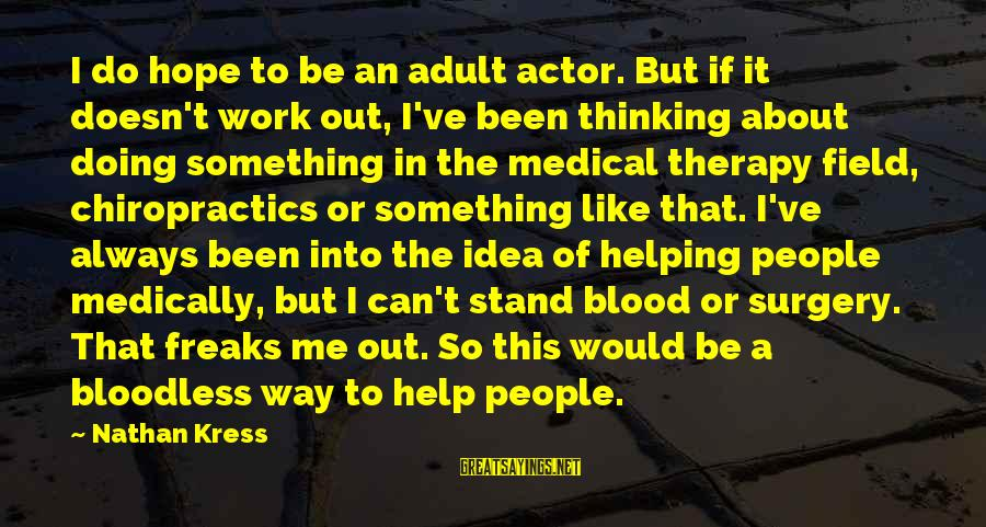 Medical Field Sayings By Nathan Kress: I do hope to be an adult actor. But if it doesn't work out, I've