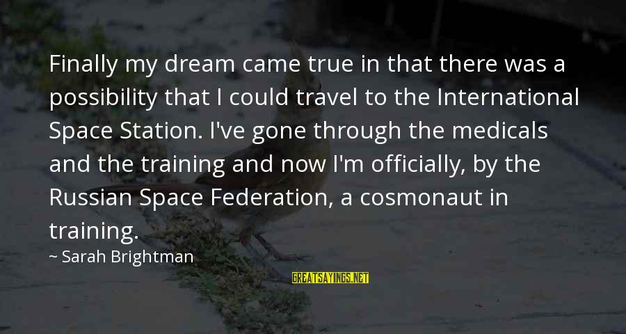 Medicals Sayings By Sarah Brightman: Finally my dream came true in that there was a possibility that I could travel