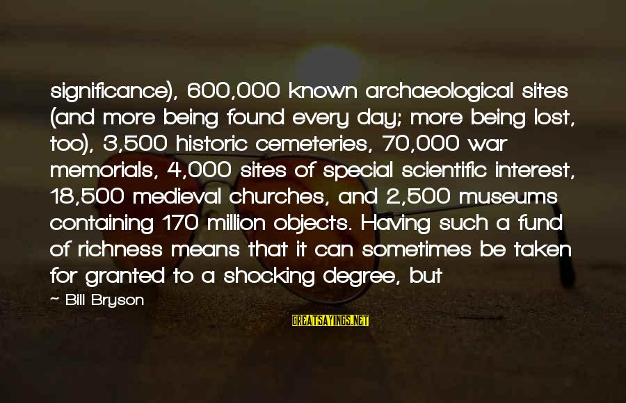Medieval 2 Sayings By Bill Bryson: significance), 600,000 known archaeological sites (and more being found every day; more being lost, too),