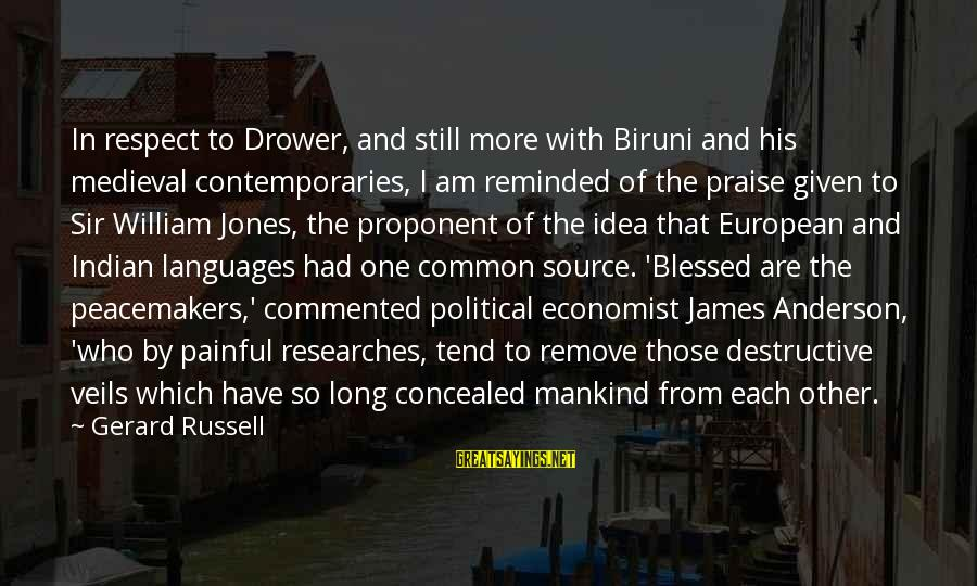 Medieval 2 Sayings By Gerard Russell: In respect to Drower, and still more with Biruni and his medieval contemporaries, I am