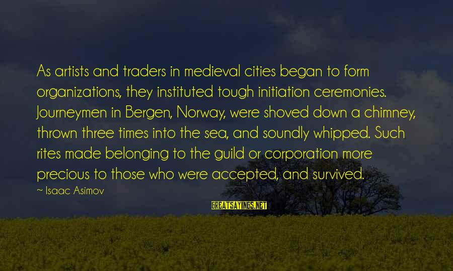 Medieval 2 Sayings By Isaac Asimov: As artists and traders in medieval cities began to form organizations, they instituted tough initiation