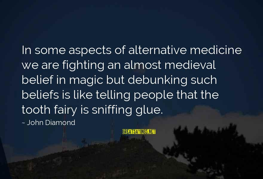 Medieval 2 Sayings By John Diamond: In some aspects of alternative medicine we are fighting an almost medieval belief in magic