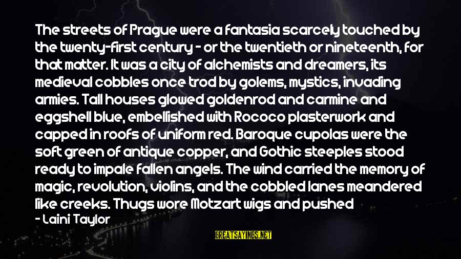 Medieval 2 Sayings By Laini Taylor: The streets of Prague were a fantasia scarcely touched by the twenty-first century - or