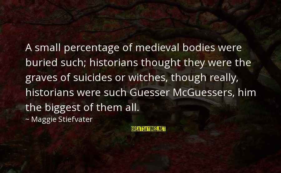 Medieval 2 Sayings By Maggie Stiefvater: A small percentage of medieval bodies were buried such; historians thought they were the graves