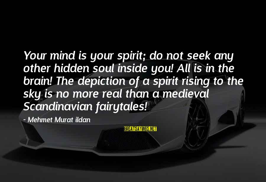 Medieval 2 Sayings By Mehmet Murat Ildan: Your mind is your spirit; do not seek any other hidden soul inside you! All
