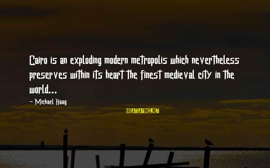 Medieval 2 Sayings By Michael Haag: Cairo is an exploding modern metropolis which nevertheless preserves within its heart the finest medieval