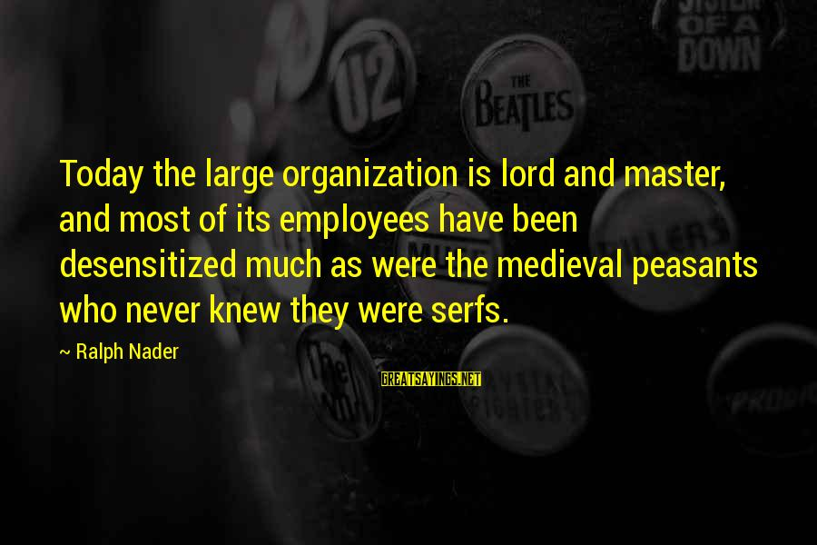 Medieval 2 Sayings By Ralph Nader: Today the large organization is lord and master, and most of its employees have been