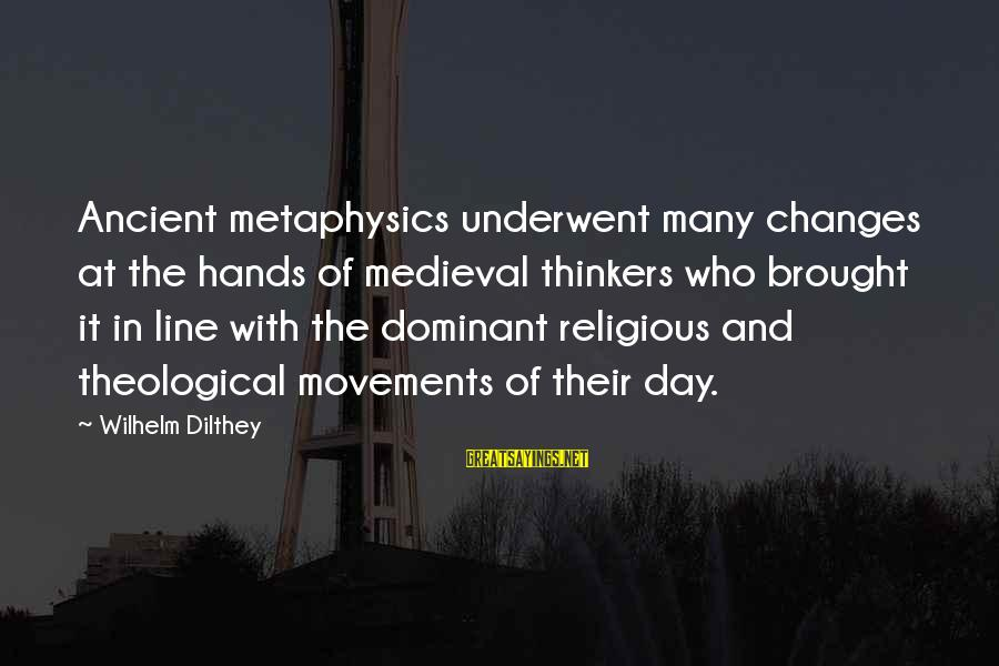 Medieval 2 Sayings By Wilhelm Dilthey: Ancient metaphysics underwent many changes at the hands of medieval thinkers who brought it in