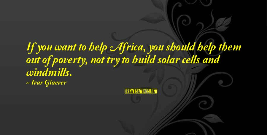 Medieval Weaponry Sayings By Ivar Giaever: If you want to help Africa, you should help them out of poverty, not try
